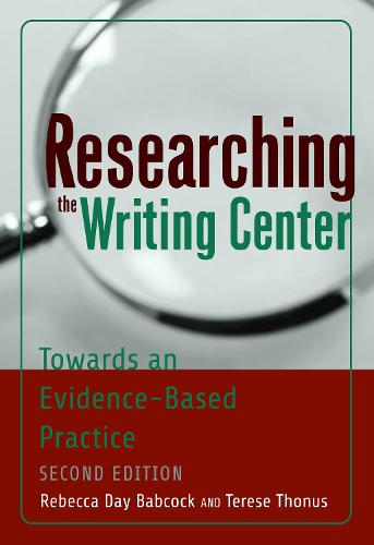 Researching the Writing Center: Towards an Evidence-Based Practice, Revised Edition (Paperback)
