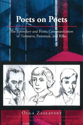 Poets on Poets: The Epistolary and Poetic Communication of Tsvetaeva, Pasternak, and Rilke - Middlebury Studies in Russian Language and Literature 34 (Hardback)