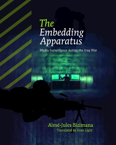 The Embedding Apparatus: Media Surveillance during the Iraq War - America and Global Affairs 1 (Hardback)