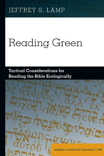 Reading Green: Tactical Considerations for Reading the Bible Ecologically - Studies in Biblical Literature 168 (Hardback)
