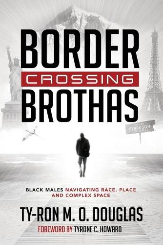 "Border Crossing ""Brothas"": Black Males Navigating Race, Place, and Complex Space - Black Studies and Critical Thinking 101 (Paperback)"