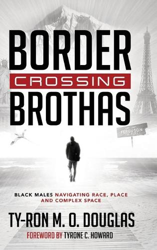 "Border Crossing ""Brothas"": Black Males Navigating Race, Place, and Complex Space - Black Studies and Critical Thinking 101 (Hardback)"