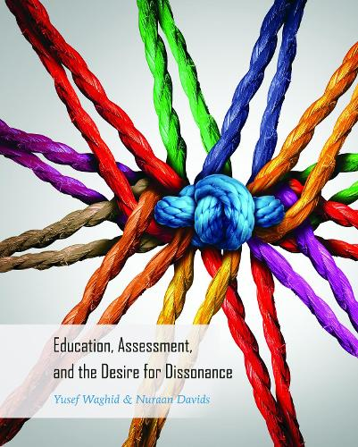 Education, Assessment, and the Desire for Dissonance - Global Studies in Education 33 (Hardback)