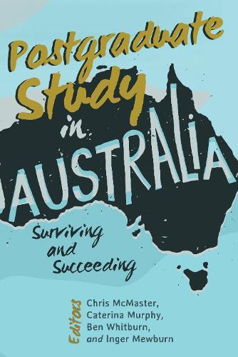 Postgraduate Study in Australia: Surviving and Succeeding (Hardback)
