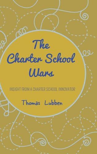 The Charter School Wars: Insight from a Charter School Innovator (Hardback)
