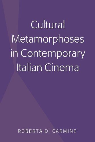 Cultural Metamorphoses in Contemporary Italian Cinema (Hardback)