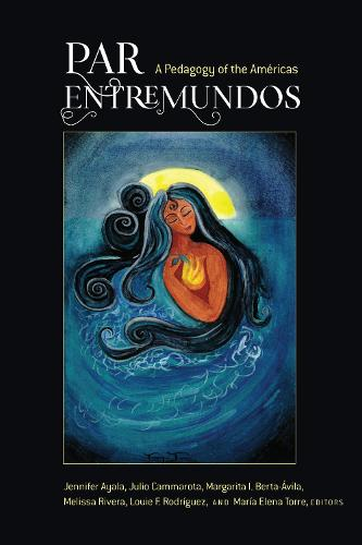PAR EntreMundos: A Pedagogy of the Americas - Critical Studies of Latinxs in the Americas 15 (Hardback)