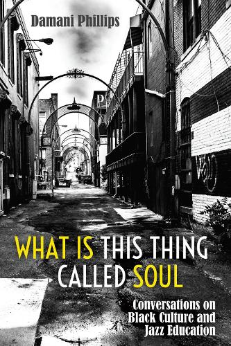 What Is This Thing Called Soul: Conversations on Black Culture and Jazz Education - Black Studies and Critical Thinking 103 (Hardback)