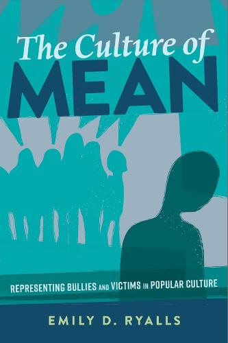 The Culture of Mean: Representing Bullies and Victims in Popular Culture - Mediated Youth 30 (Paperback)