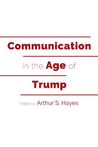 Communication in the Age of Trump - Frontiers in Political Communication 39 (Paperback)