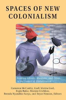 Spaces of New Colonialism: Reading Schools, Museums, and Cities in the Tumult of Globalization - Intersections in Communications and Culture 36 (Hardback)