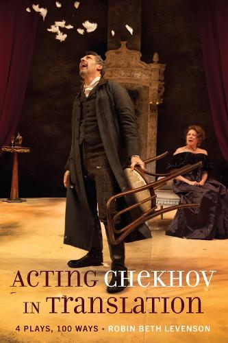 Acting Chekhov in Translation: 4 Plays, 100 Ways (Paperback)