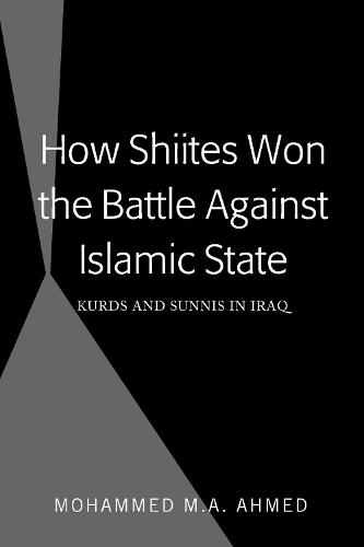 How Shiites Won the Battle Against Islamic State: Kurds and Sunnis in Iraq (Hardback)