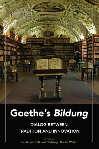 "Goethe's ""Bildung"": Dialog Between Tradition and Innovation (Hardback)"