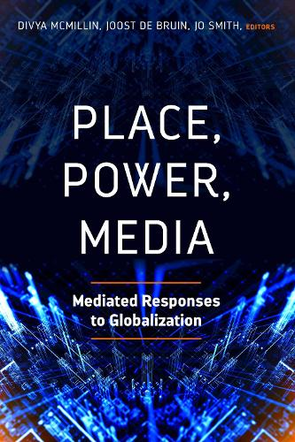 Place, Power, Media: Mediated Responses to Globalization (Paperback)