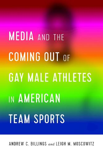 Media and the Coming Out of Gay Male Athletes in American Team Sports - Communication, Sport, and Society 1 (Paperback)