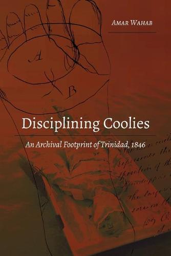 Disciplining Coolies: An Archival Footprint of Trinidad, 1846 - Studies in Transnationalism 1 (Paperback)