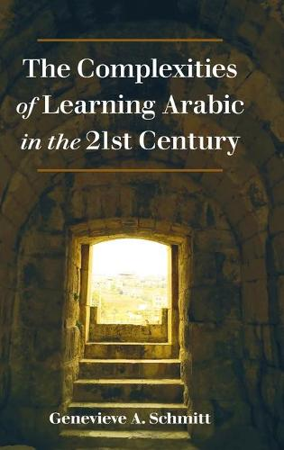 The Complexities of Learning Arabic in the 21st Century (Hardback)