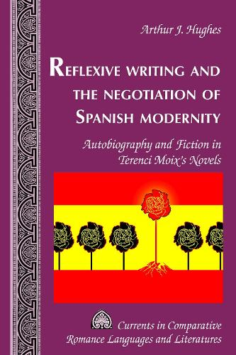 Reflexive Writing and the Negotiation of Spanish Modernity: Autobiography and Fiction in Terenci Moix's Novels - Currents in Comparative Romance Languages & Literatures 255 (Hardback)