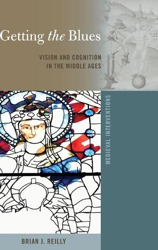 Getting the Blues: Vision and Cognition in the Middle Ages - Medieval Interventions 12 (Hardback)