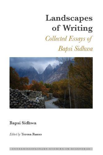 Landscapes of Writing: Collected Essays of Bapsi Sidhwa - Interdisciplinary Studies in Diasporas 8 (Hardback)