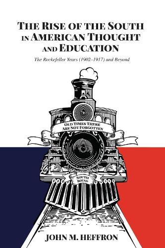 The Rise of the South in American Thought and Education: The Rockefeller Years (1902-1917) and Beyond - History of Schools and Schooling 64 (Hardback)