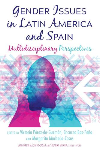 Gender Issues in Latin America and Spain: Multidisciplinary Perspectives - Critical Studies of Latinxs in the Americas 20 (Hardback)