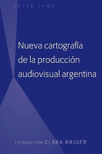 Nueva Cartografia de la Produccion Audiovisual Argentina (Hardback)