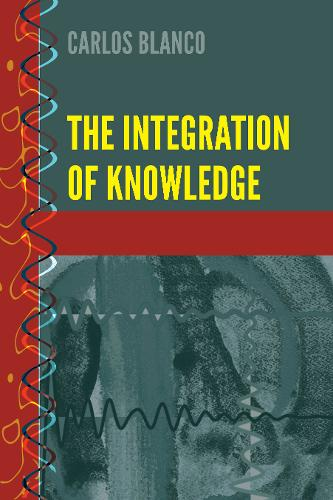 The Integration of Knowledge - History and Philosophy of Science 9 (Hardback)