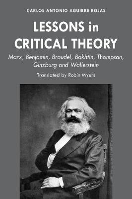 Lessons in Critical Theory: Marx, Benjamin, Braudel, Bakhtin, Thompson, Ginzburg and Wallerstein (Hardback)