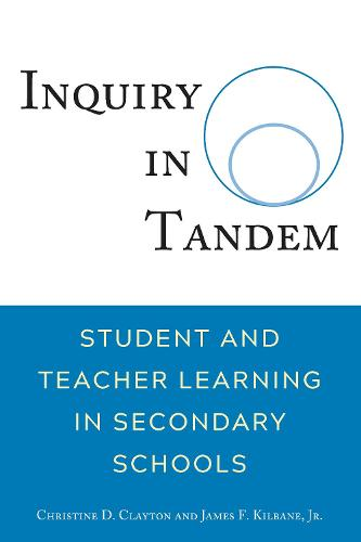 Inquiry in Tandem: Student and Teacher Learning in Secondary Schools (Paperback)