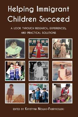 Helping Immigrant Children Succeed: A Look Through Research, Experiences, and Practical Solutions (Hardback)