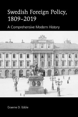 Swedish Foreign Policy, 1809-2019: A Comprehensive Modern History (Hardback)