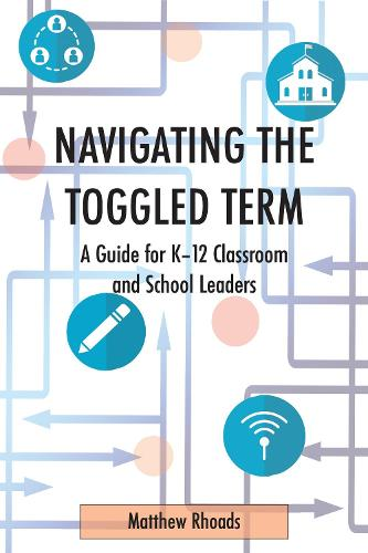 Navigating the Toggled Term: A Guide for K-12 Classroom and School Leaders (Paperback)