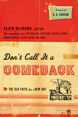 Don't Call it a Comeback: The Old Faith for a New Day - The Gospel Coalition (Paperback)