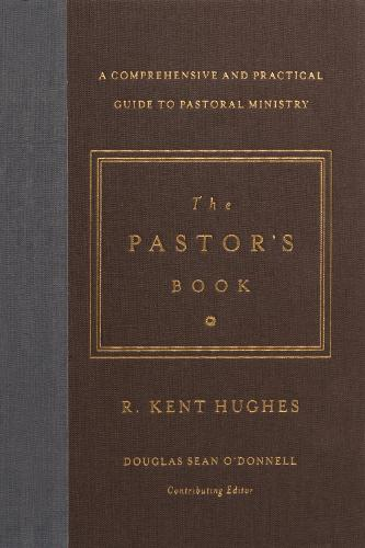 The Pastor's Book: A Comprehensive and Practical Guide to Pastoral Ministry (Hardback)