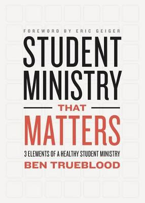 Student Ministry that Matters: 3 Elements of a Healthy Student Ministry (Paperback)