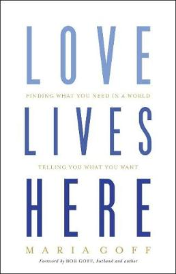 Love Lives Here: Finding What You Need in a World Telling You What You Want (Paperback)