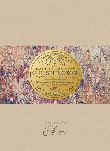 The Lost Sermons of C. H. Spurgeon Volume II a Collector's Edition: His Earliest Outlines and Sermons Between 1851 and 1854 (Hardback)