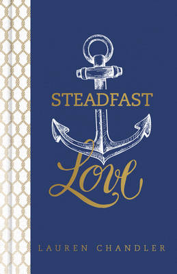 Steadfast Love: The Response of God to the Cries of Our Heart (Hardback)