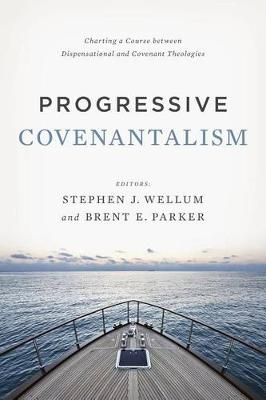 Progressive Covenantalism: Charting a Course between Dispensational and Covenantal Theologies (Paperback)
