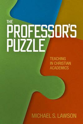 The Professor's Puzzle: Teaching in Christian Academics (Hardback)
