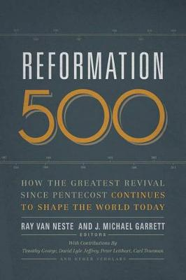 Reformation 500: How the Greatest Revival Since Pentecost Continues to Shape the World Today (Paperback)