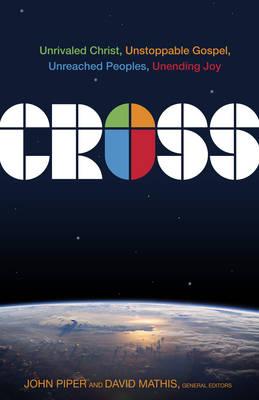 Cross: Unrivaled Christ, Unstoppable Gospel, Unreached Peoples, Unending Joy (Hardback)