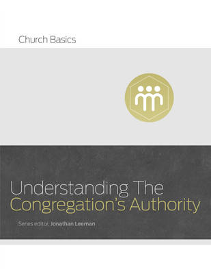 Understanding the Congregation's Authority - Church Basics (Paperback)