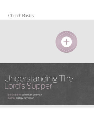 Understanding the Lord's Supper - Church Basics (Paperback)