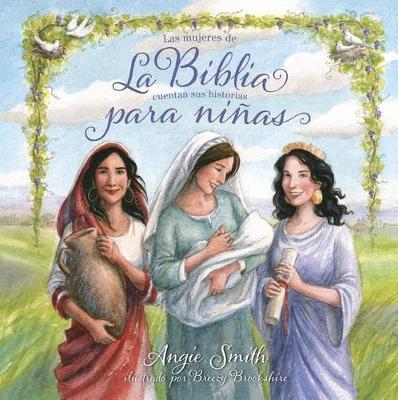 La Biblia para ninas: Las mujeres de la Biblia cuentan sus historias (Hardback)