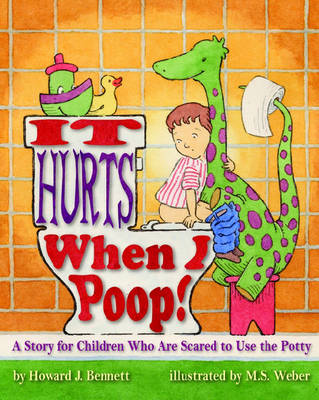 It Hurts When I Poop!: A Story for Children Who are Scared to Use the Potty (Paperback)