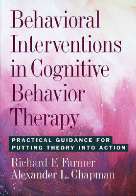 Behavioral Interventions in Cognitive Behavior Therapy: Practical Guidance for Putting Theory into Action (Hardback)