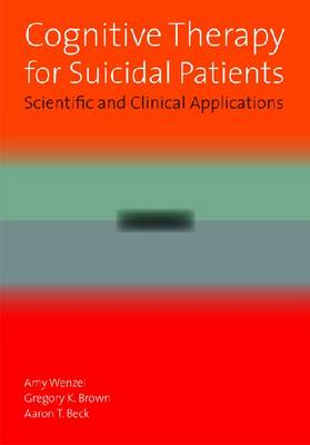 Cognitive Therapy for Suicidal Patients: Scientific and Clinical Applications (Hardback)